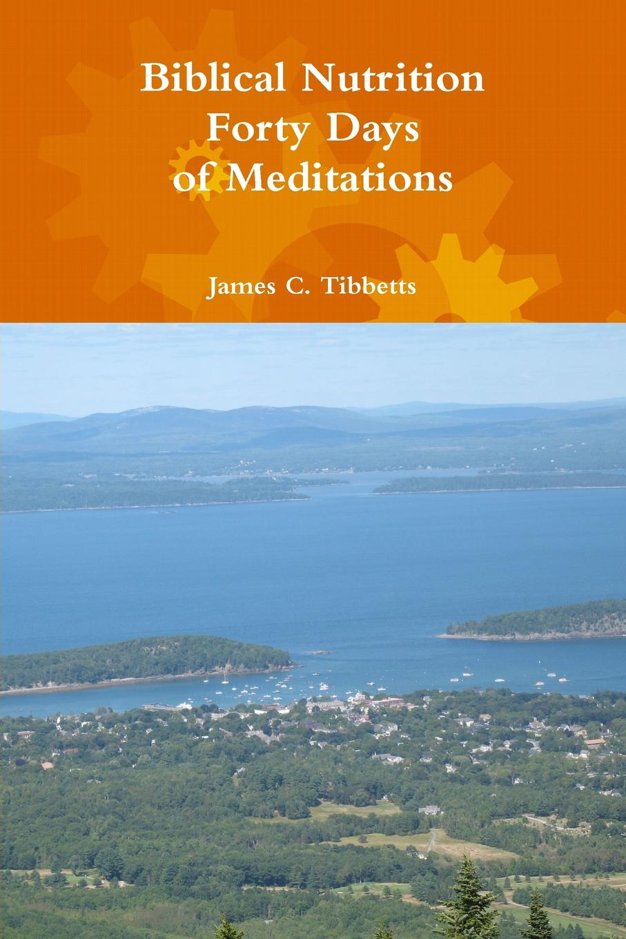 James C. Tibbetts Biblical Nutrition Forty Days of Meditations