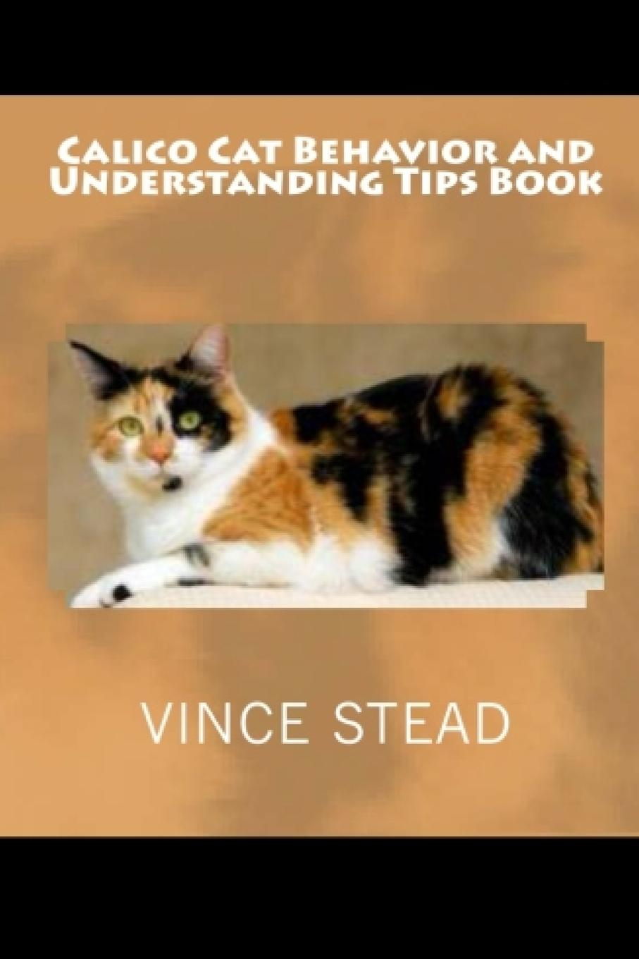 Vince Stead Calico Cat Behavior and Understanding Tips Book how to catch a cat