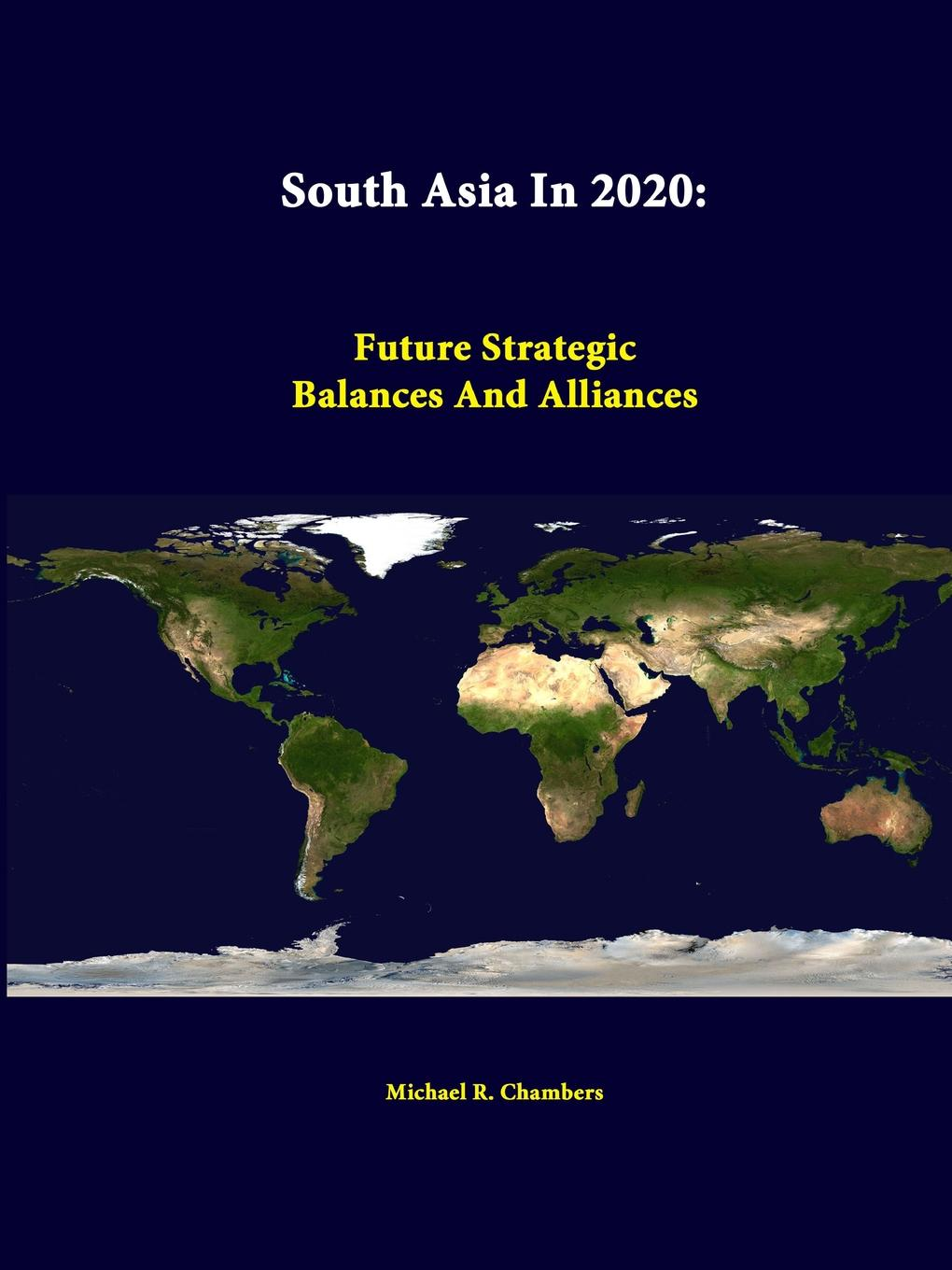 Michael R. Chambers South Asia in 2020. Future Strategic Balances and Alliances nuclear deterrence in south asia