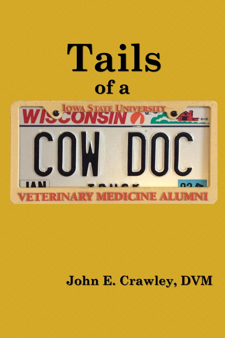 DVM John E. Crawley Tails of a Cow Doc folsom william henry carman fifty years in the northwest