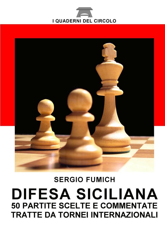Sergio Fumich Difesa Siciliana. 50 partite scelte e commentate tratte da tornei internazionali internazionali bnl d italia campo centrale semifinals daytime