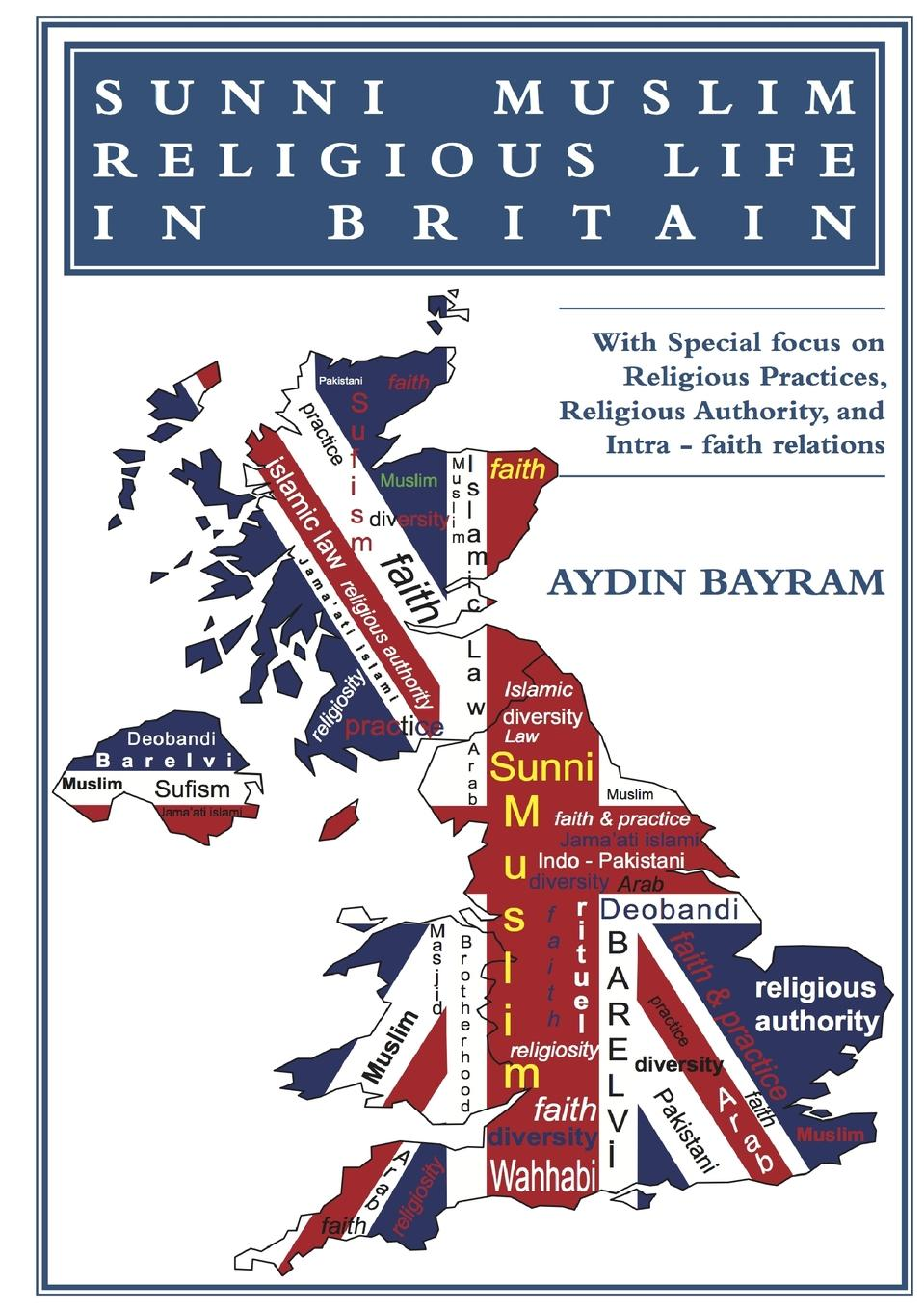 AYDIN BAYRAM SUNNI MUSLIM RELIGIOUS LIFE IN BRITAIN everyday life in the muslim middle east