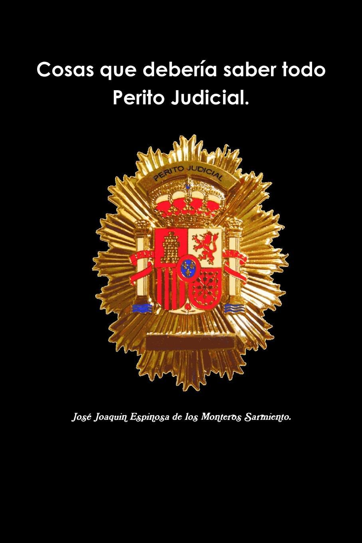 Jos Espinosa de los Monteros Sarmiento Cosas que deberia saber todo Perito Judicial. цены