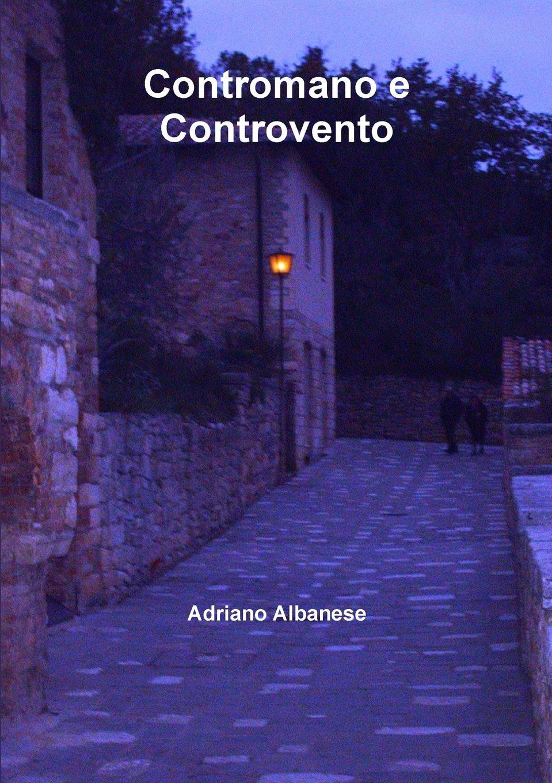 Adriano Albanese Contromano e Controvento