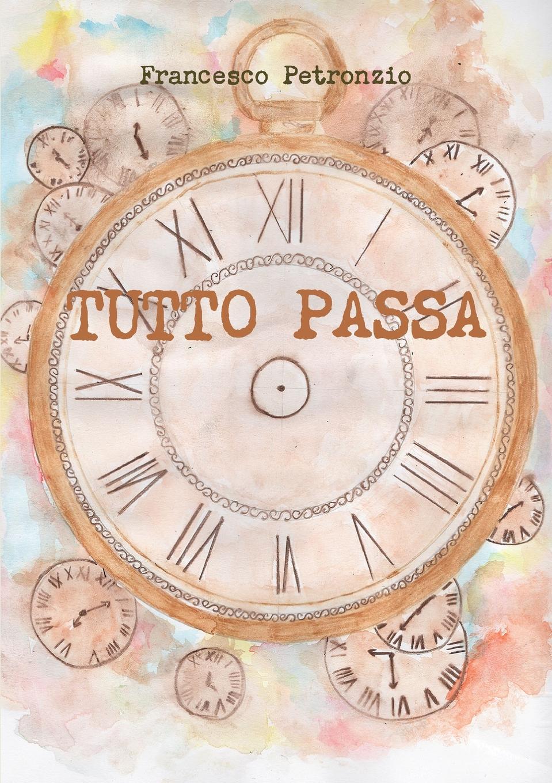 цена Francesco Petronzio Tutto passa онлайн в 2017 году