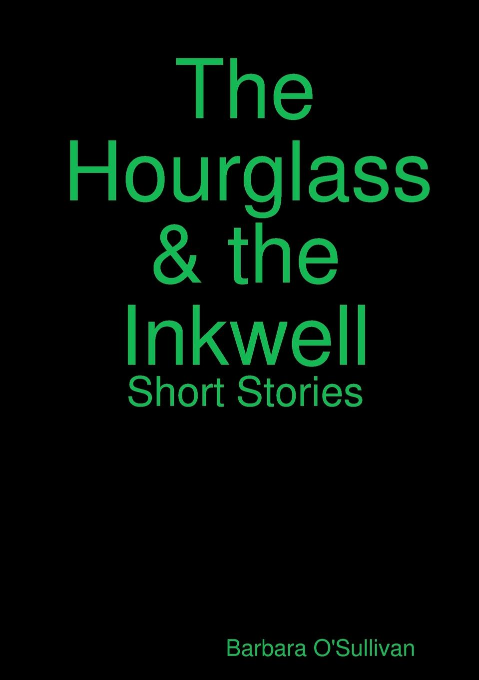 Barbara O'Sullivan The Hourglass and the Inkwell Short Stories barbara delinsky the family tree