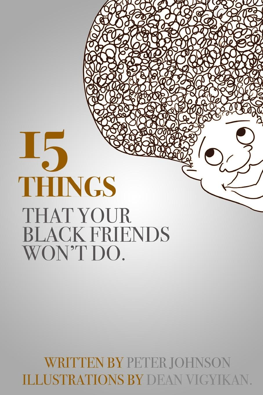 цена на Peter Johnson 15 Things Your Black Friends Won.t Do
