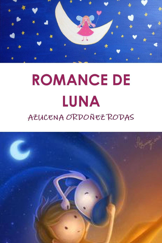 цена AZUCENA ORDOÑEZ RODAS ROMANCE DE LUNA онлайн в 2017 году