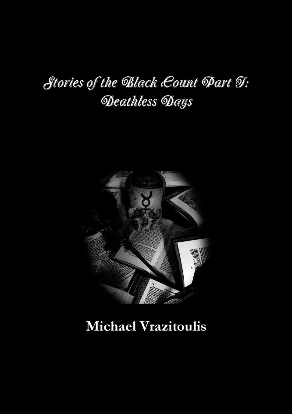 Michael Vrazitoulis Stories of the Black Count Part I. Deathless Days