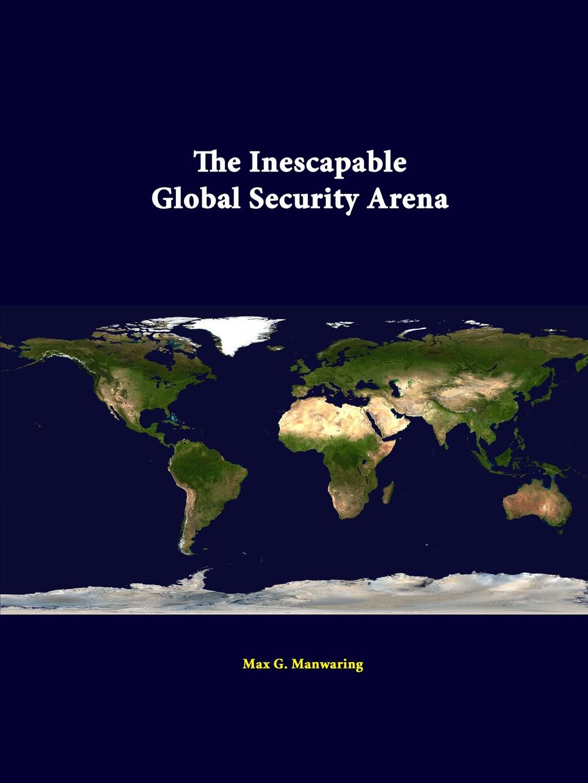 Max G. Manwaring, Strategic Studies Institute The Inescapable Global Security Arena leonard wong strategic studies institute stifled innovation developing tomorrow