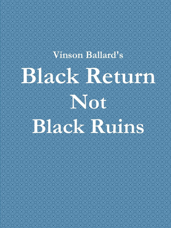 Vinson Ballard Black Return Not Black Ruins timbuktu