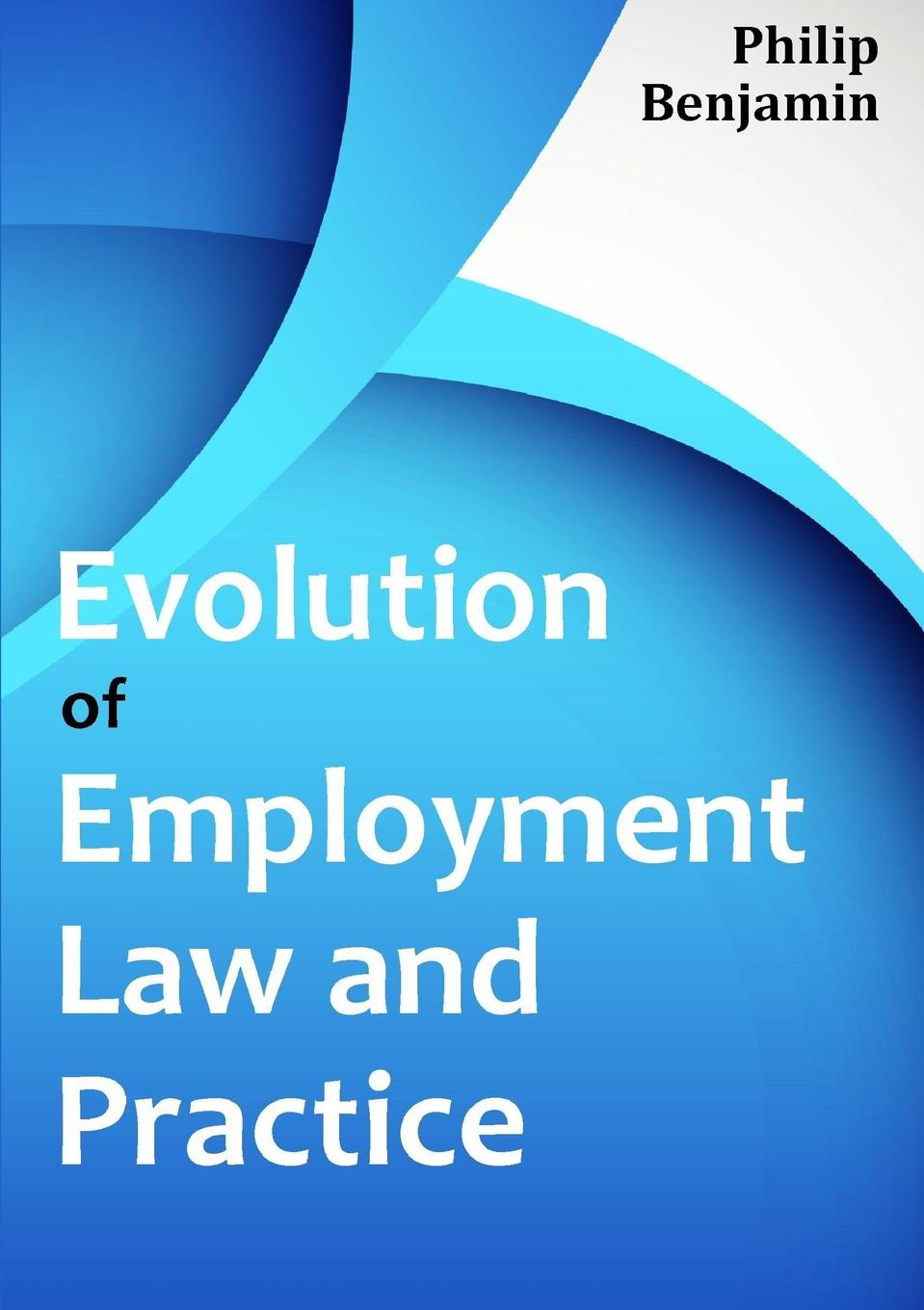 Philip Benjamin Evolution of Employment Law and Practice employment law revision pack