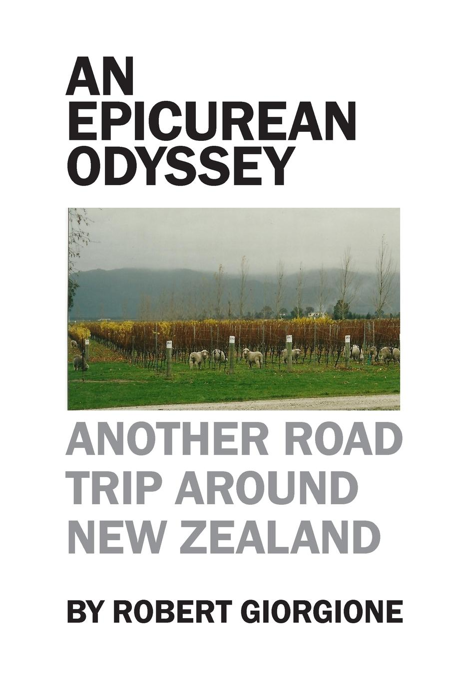 Robert Giorgione An Epicurean Odyssey. Another Road Trip Around New Zealand