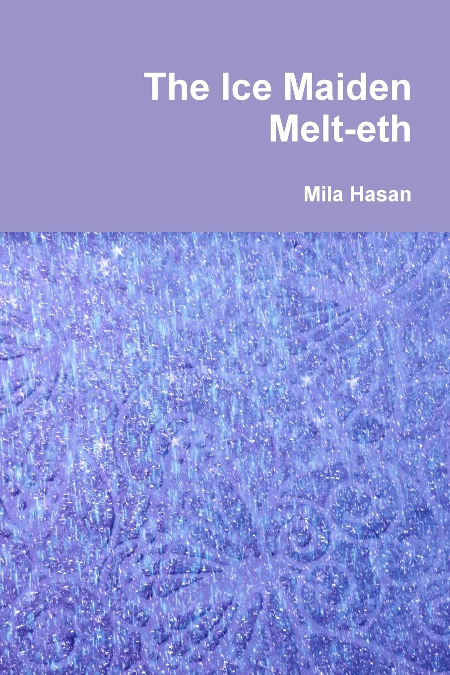 Mila Hasan The Ice Maiden Melt-eth that perfect someone