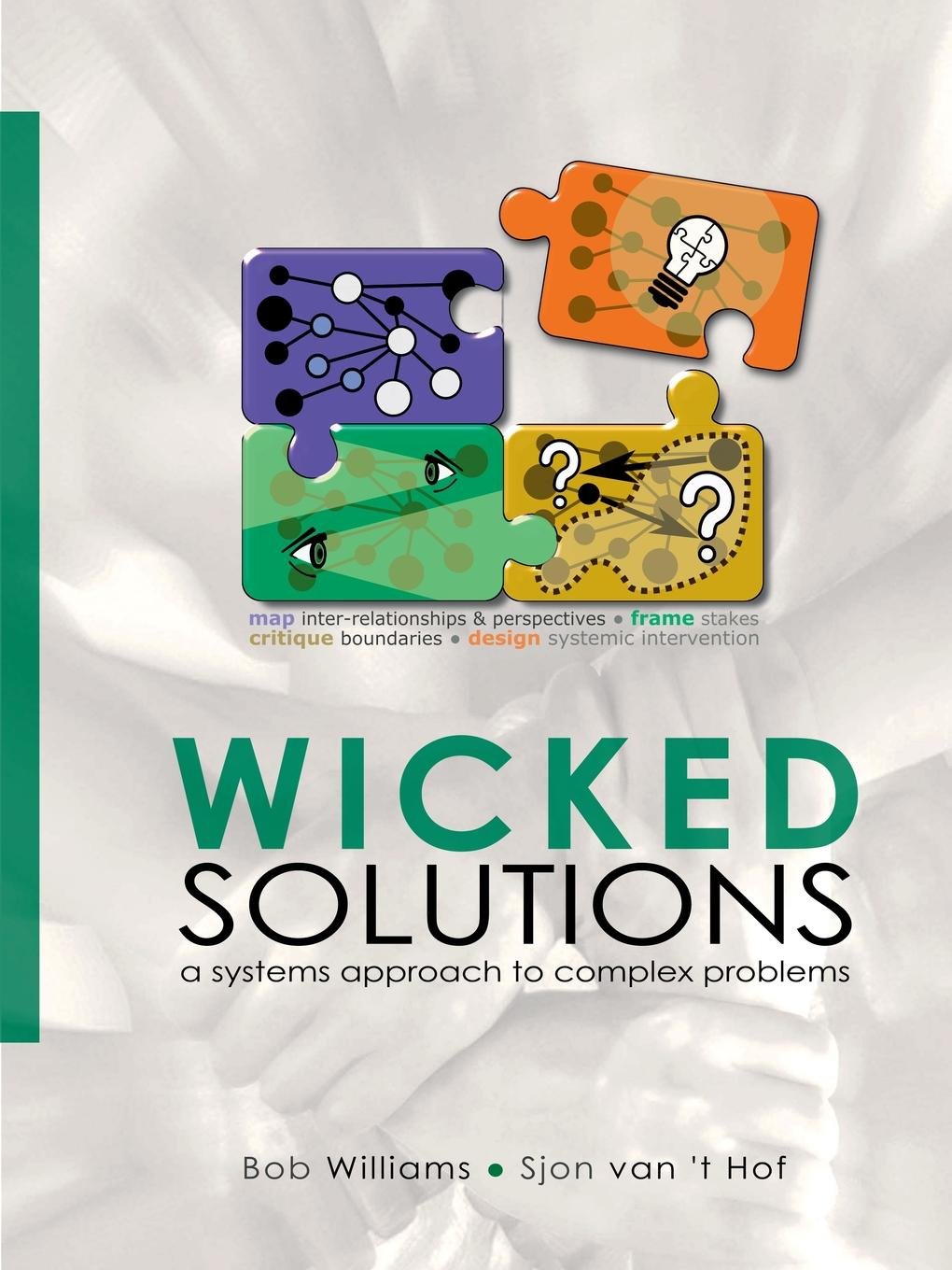 Wicked Solutions. A Systems Approach to Complex Problems Wicked problems are complex, ill-structured, human problem...
