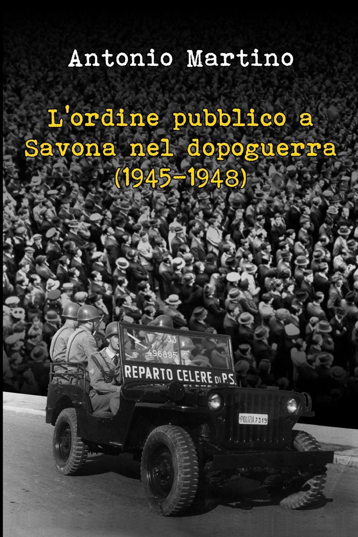 Фото - Antonio Martino L.ordine pubblico a Savona nel dopoguerra (1945-1948) alessandro ademollo i primi fasti della musica italiana a parigi 1645 1662