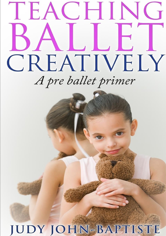 Фото - Judy John-Baptiste Teaching Ballet Creatively spandau ballet spandau ballet true 180 gr
