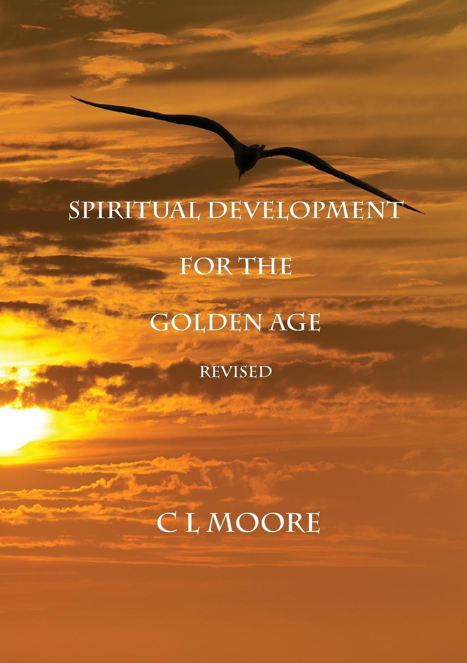C L Moore Spiritual Development for the Golden Age - REVISED socialism for a skeptical age