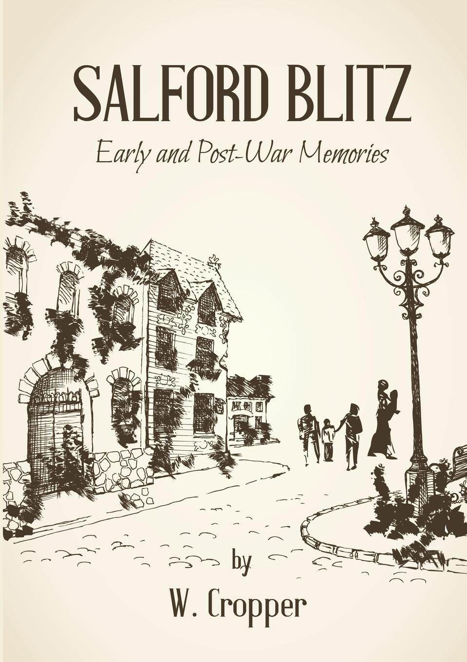 W. Cropper SALFORD BLITZ 1939 - 1945 AND OTHER STORIES