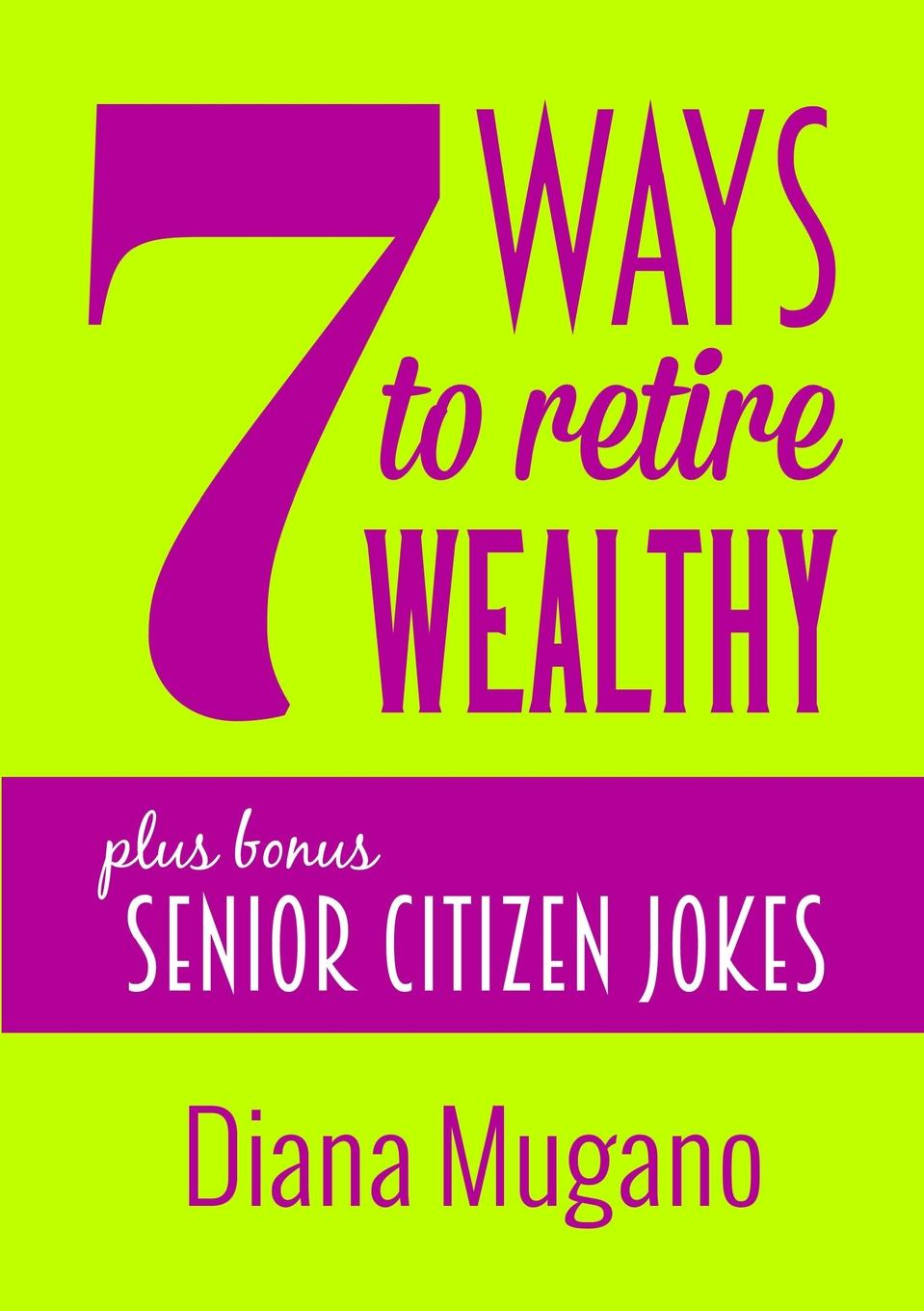 Diana Mugano 7 Ways To Retire Wealthy Plus Bonus. Senior Citizen Jokes kottler jeffrey a changing people s lives while transforming your own paths to social justice and global human rights
