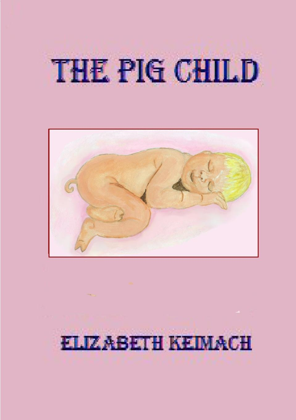 Elizabeth Keimach THE PIG CHILD bcosh a hyperbole and a half