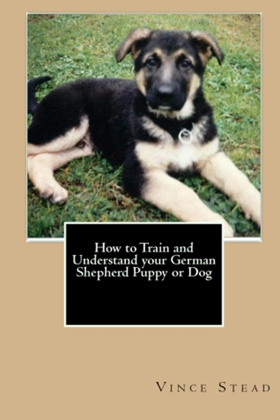 Vince Stead How to Train and Understand Your German Shepherd Puppy or Dog тапочки shepherd shepherd sh010amgqa61