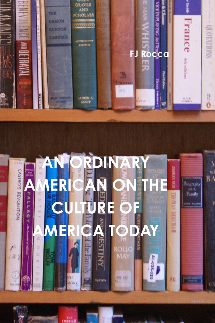 FJ Rocca An Ordinary American on the Culture of Today.s America book of america – inside fifty states today