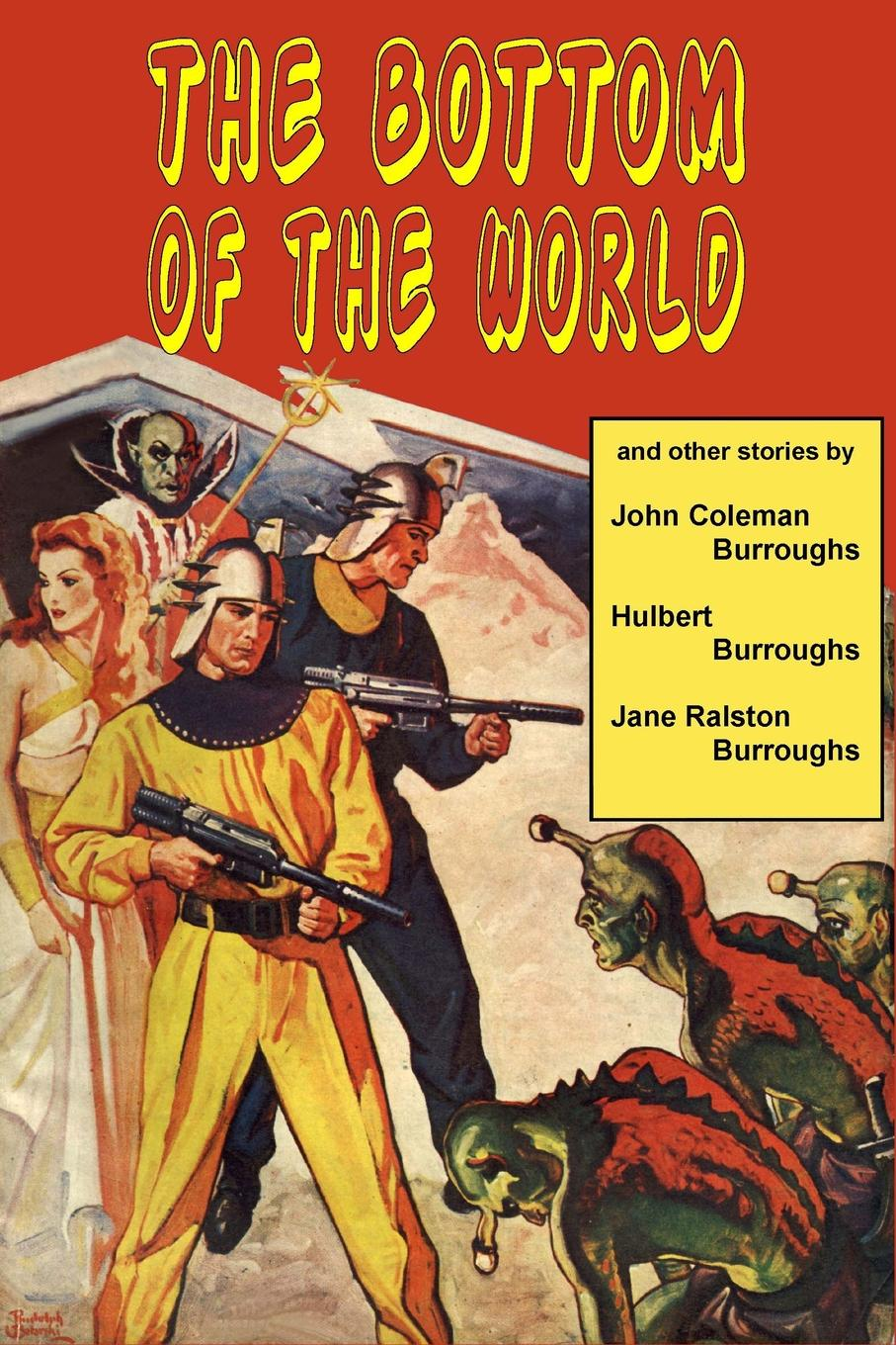 John Coleman Burroughs, Hulbert Burroughs, Jane Ralston Burroughs The Bottom of the World and Other Stories edgar rice burroughs the war chief