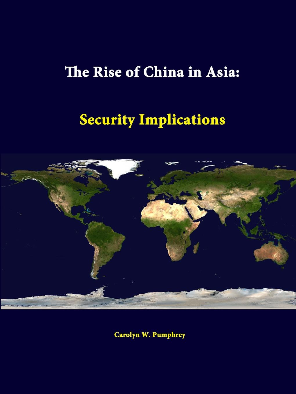 Carolyn W. Pumphrey, Strategic Studies Institute The Rise of China in Asia. Security Implications strategic studies institute samuel s investigation north korean foreign relations in the post cold war world