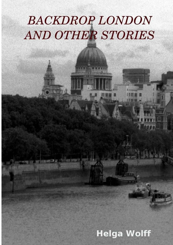 Helga Wolff Backdrop London and other Stories helga nõu kuues sõrm