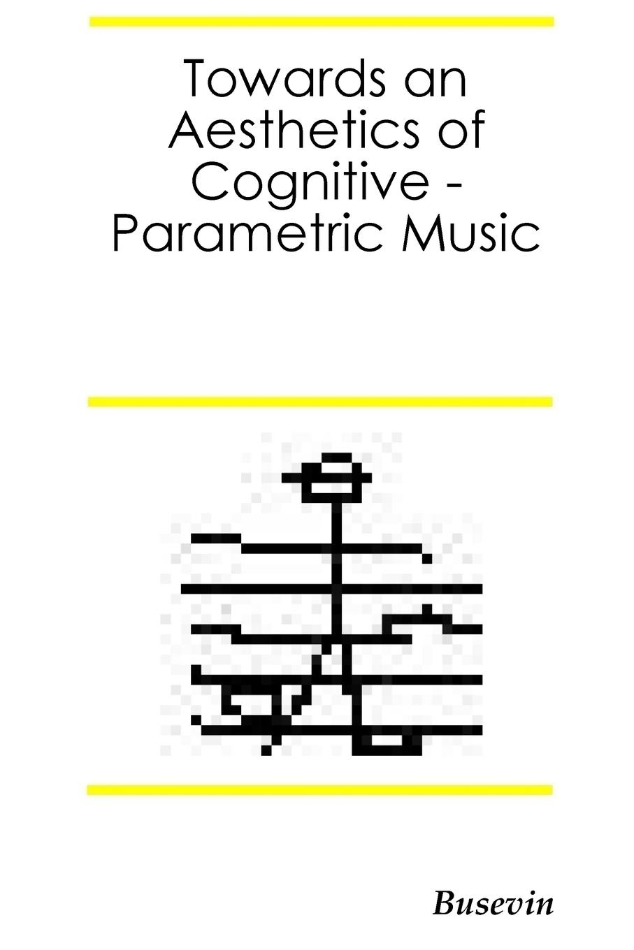 Фото - Busevin Fernando Egido Towards an Aesthetics of Cognitive Parametric Music f brookfield first book in composition for the use of schools on an entirely new plan