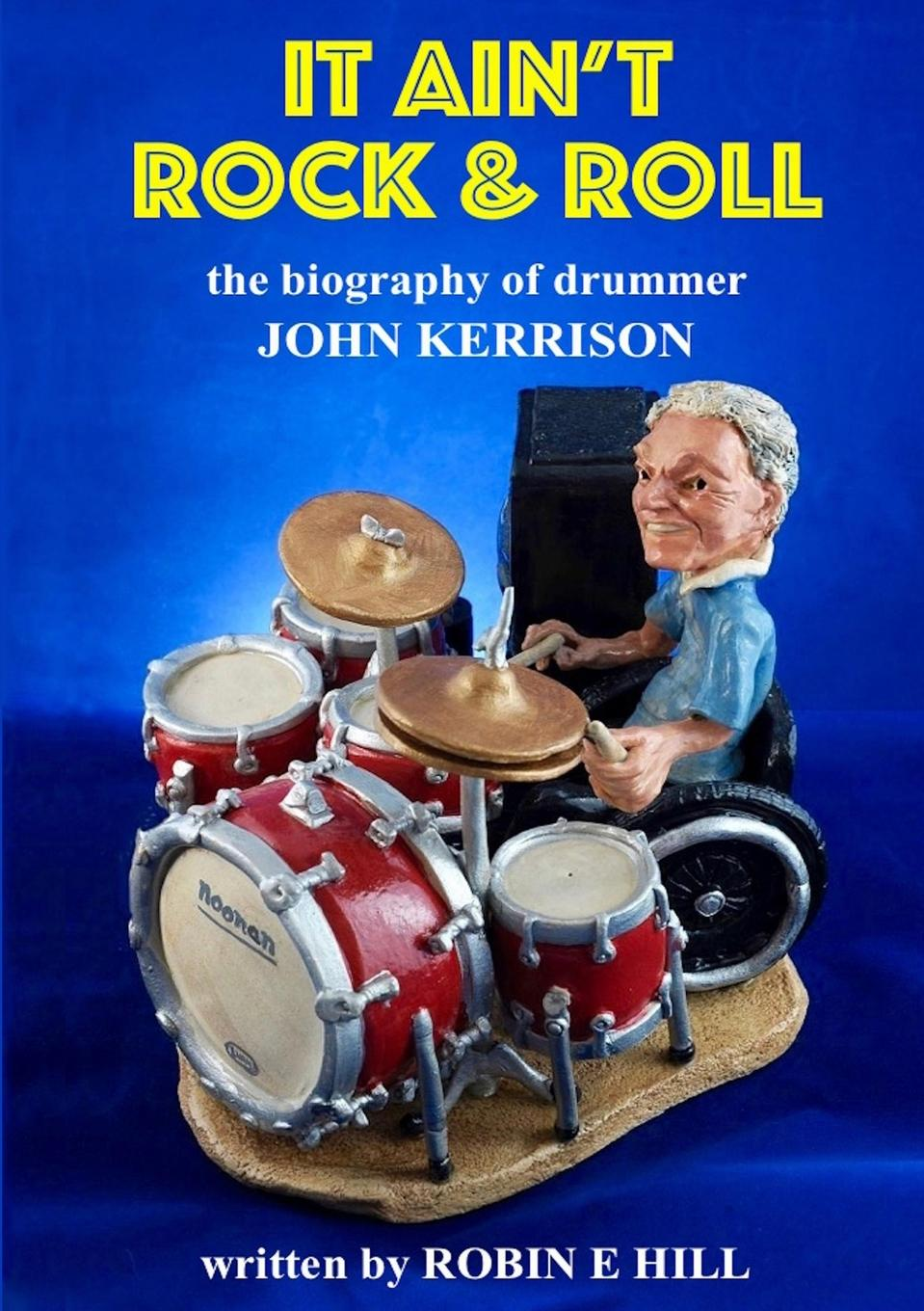 Robin E. Hill It Ain.t Rock . Roll. The biography of drummer John Kerrison john rae the old boys network a headmaster s diaries 1972 1986