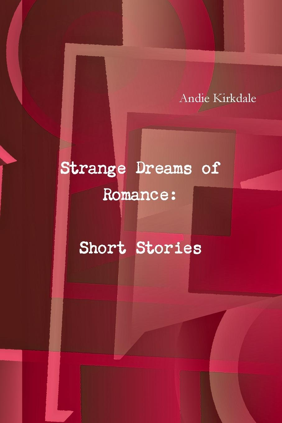 Andie Kirkdale Strange Dreams of Romance. Short Stories a spanking romance