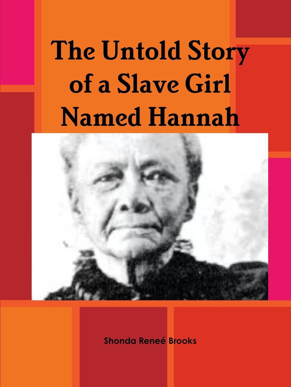 Shonda Renee' Brooks The Untold Story of a Slave Girl Named Hannah hannah and the hurricane easystarts