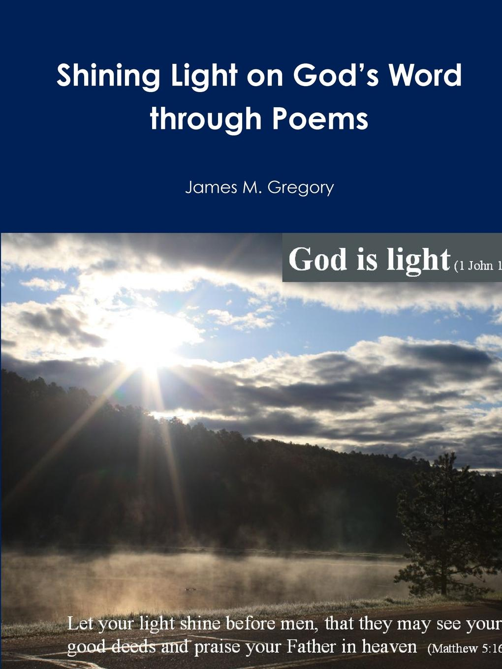 James Gregory Shining Light on God.s Word through Poems poems from the moor