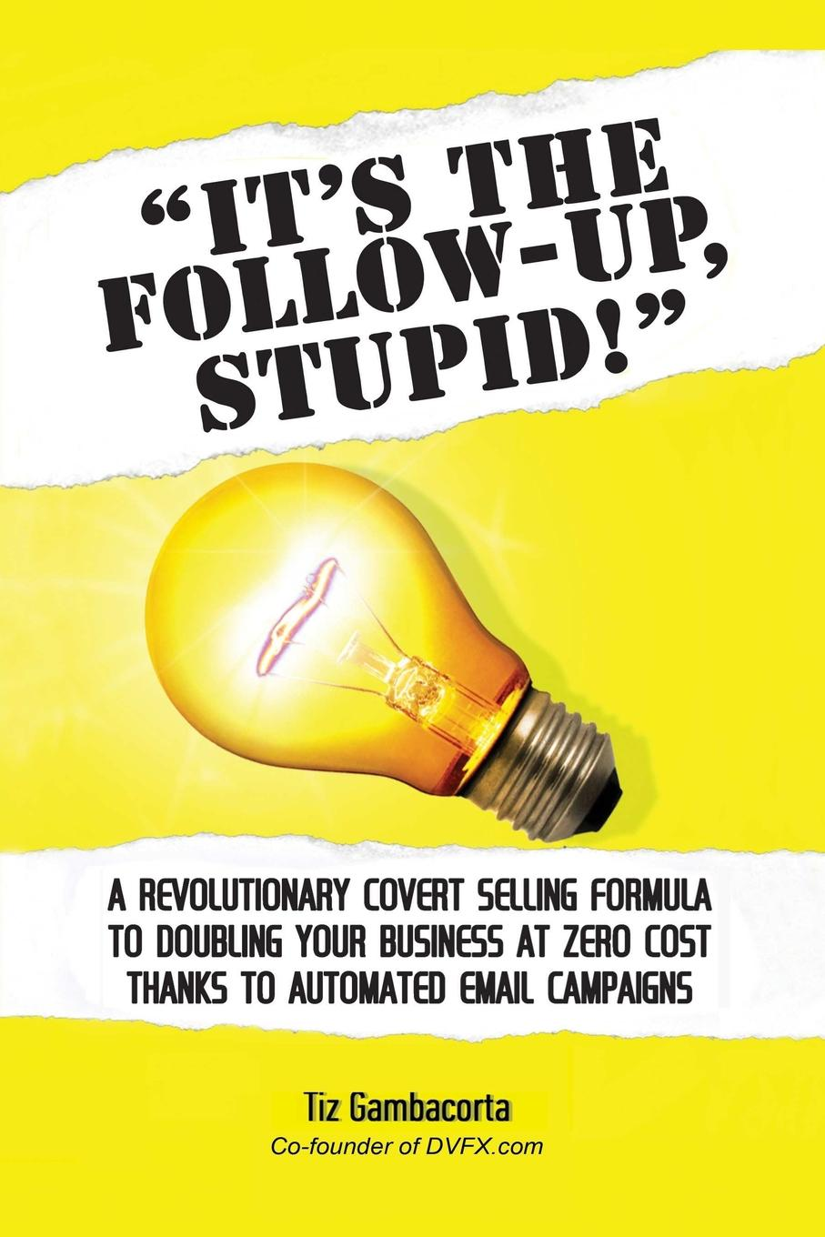 It.s The Follow Up, Stupid. Businesses can connect with, educate and sell easily...