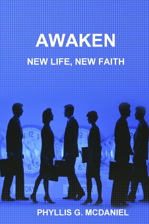 Фото - PHYLLIS G. MCDANIEL AWAKEN. NEW LIFE, NEW FAITH phyllis g mcdaniel life or death a detective bendix mystery v