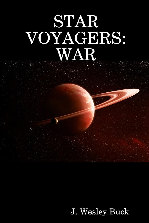 J. Wesley Buck Star Voyagers. War