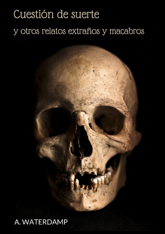 Aitor Azpeitia Urdampilleta Cuestion de suerte y otros relatos extranos y macabros los otros los otros kapsbergiana
