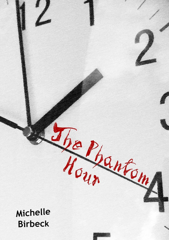 Michelle Birbeck The Phantom Hour michelle birbeck it watches