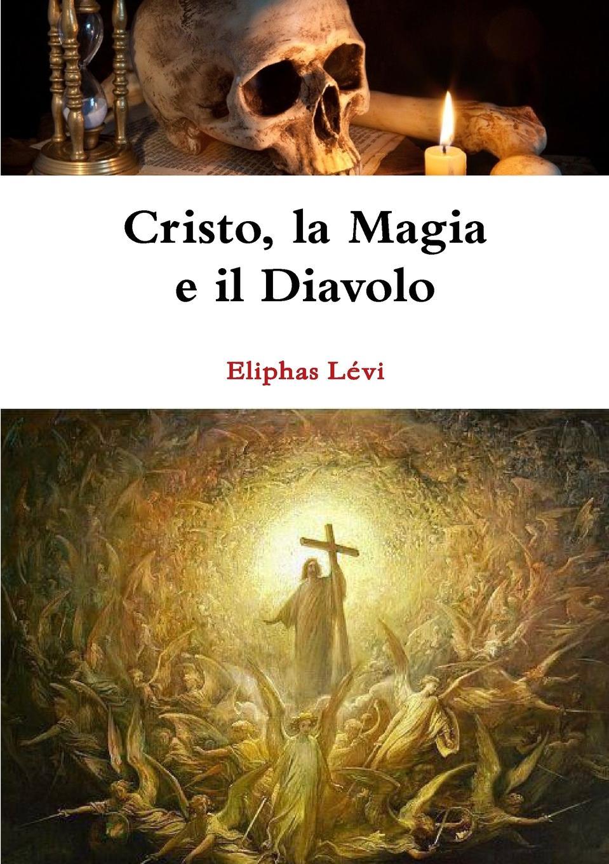 Eliphas Lévi Cristo, la Magia e il Diavolo giorgio giulini memorie spettanti alla storia al governo ed alla descrizione della citta e 5