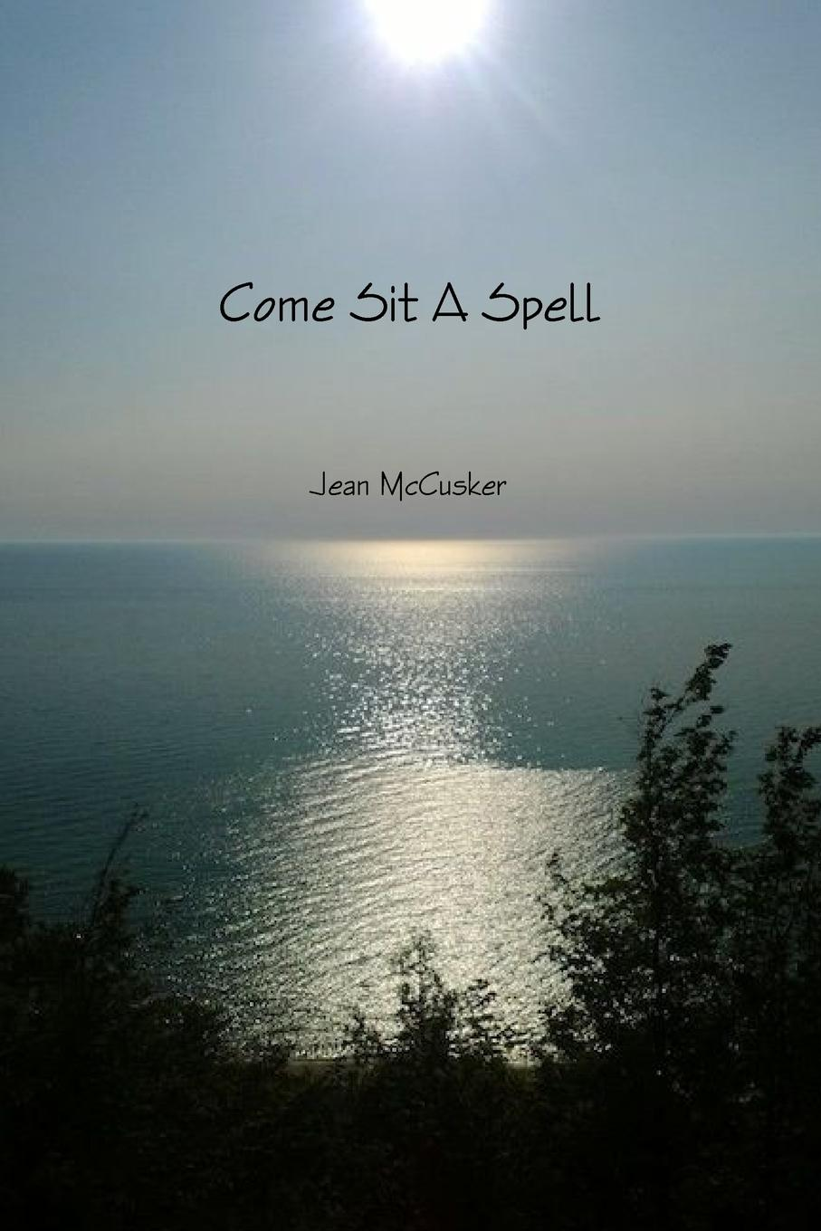 Jean McCusker Come Sit A Spell jean mccusker come sit a spell