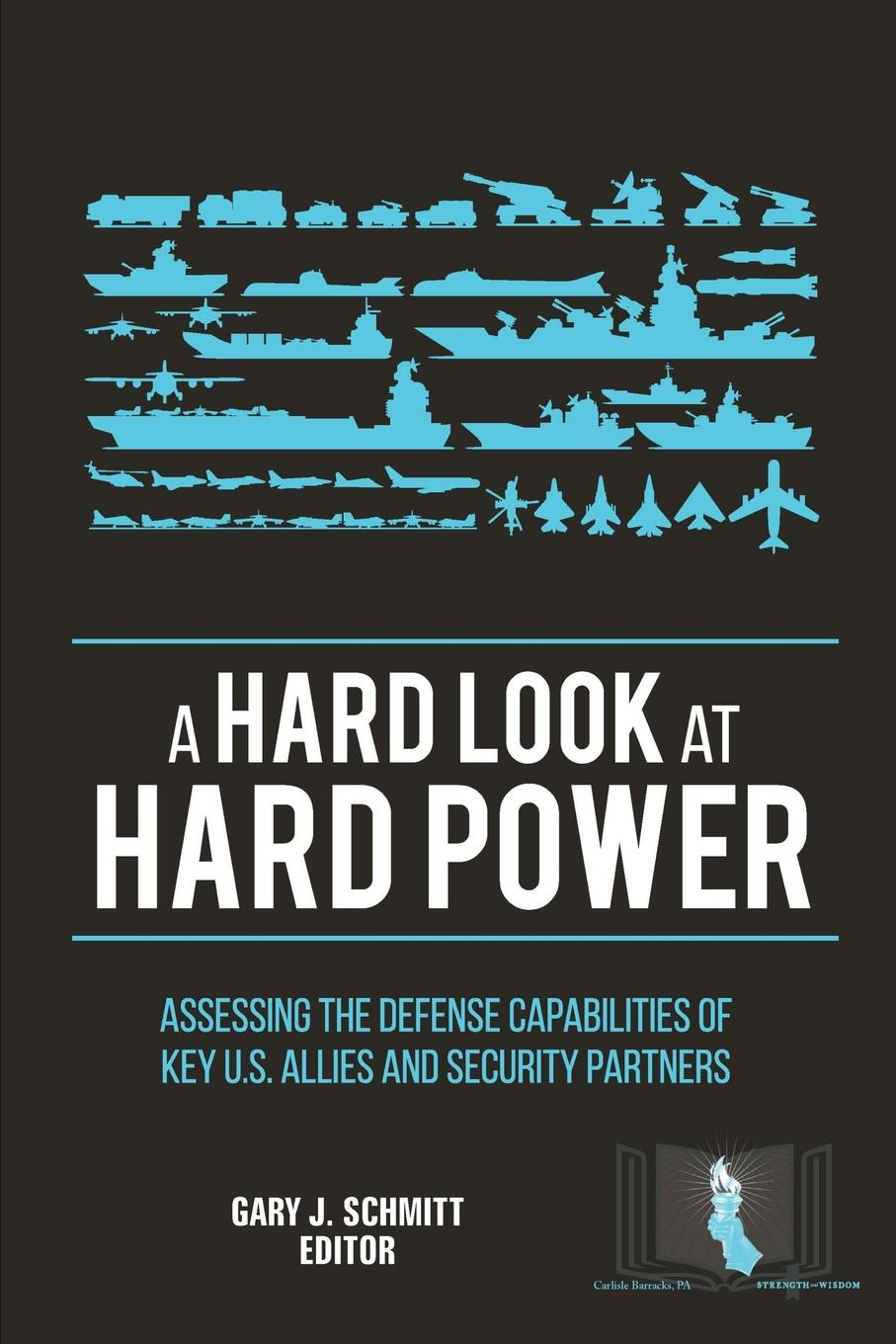 U.S. Army War College, Strategic Studies Institute, Gary J. Schmitt A Hard Look at Hard Power. Assessing The Defense Capabilities of Key U.S. Allies and Security Partners yiwu partners 25mm