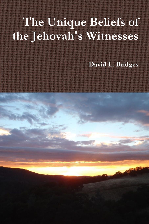David Bridges The Unique Beliefs of the Jehovah.s Witnesses