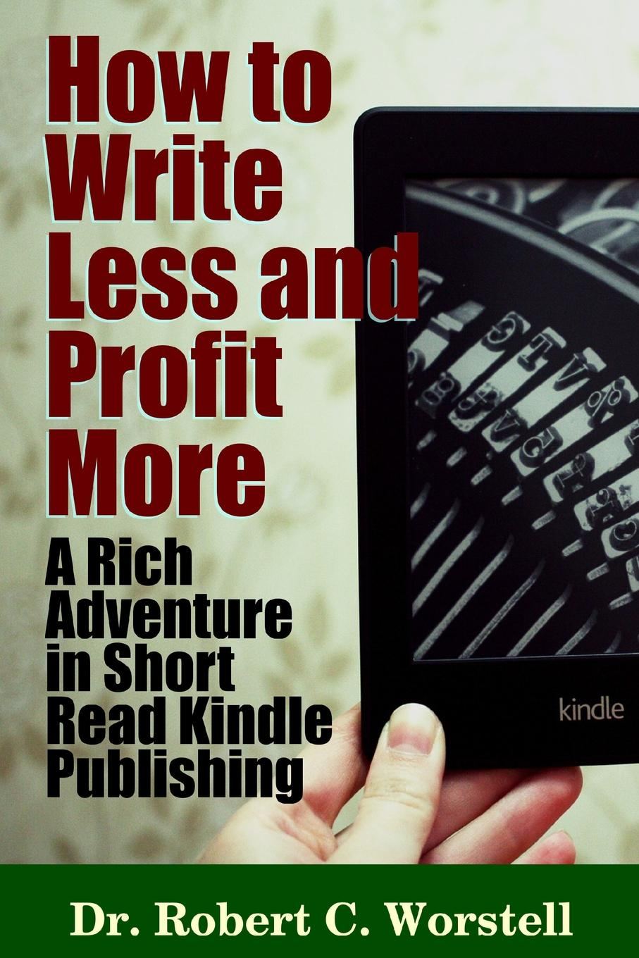 How to Write Less and Profit More - A Rich Adventure In Short Read Kindle Publishing Hidden in the book you're writing right now is a way to get more...
