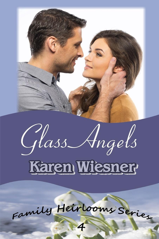 Karen Wiesner Glass Angels, Book 4 of the Family Heirlooms Series