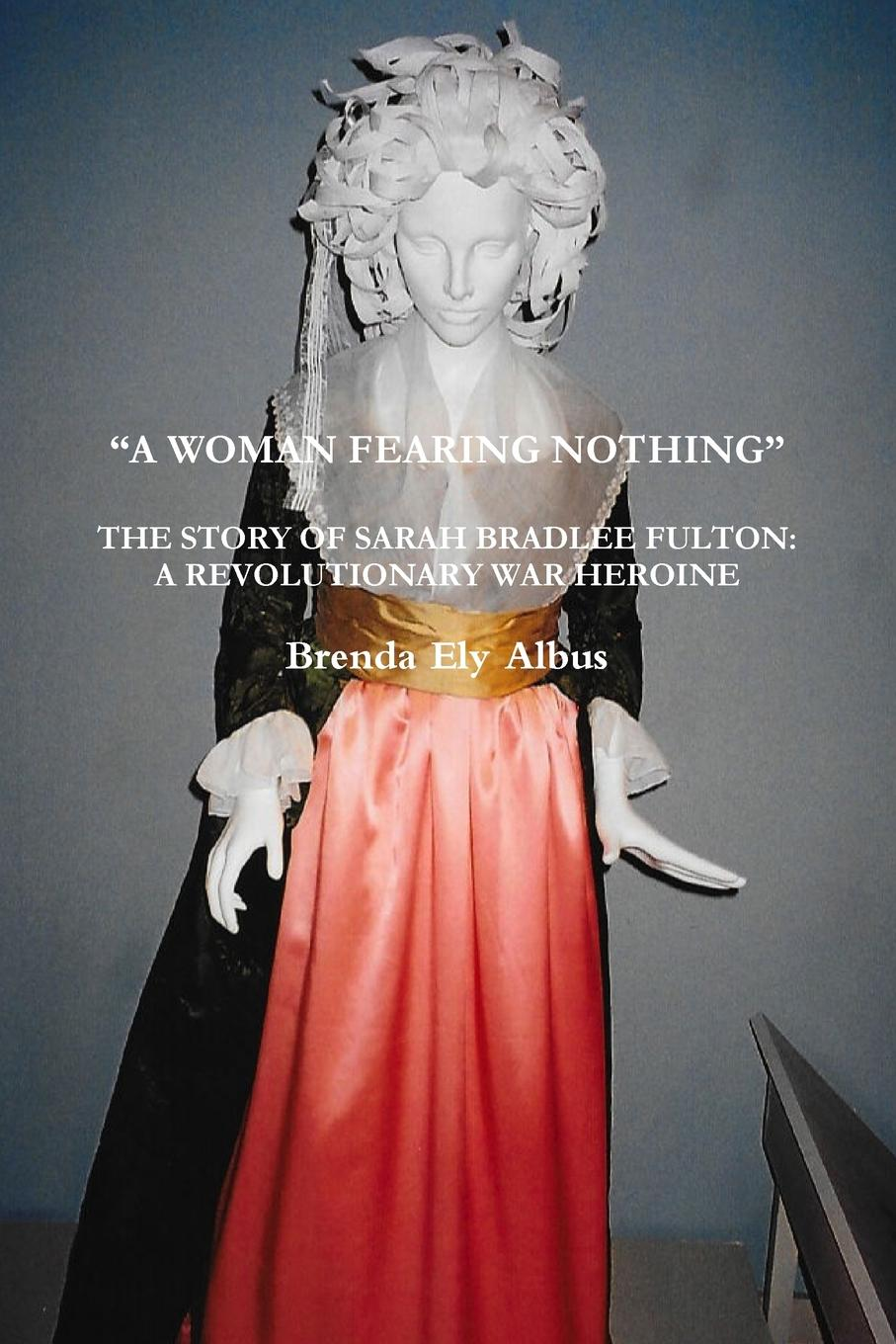 "Brenda Ely Albus. ""A WOMAN FEARING NOTHING"""