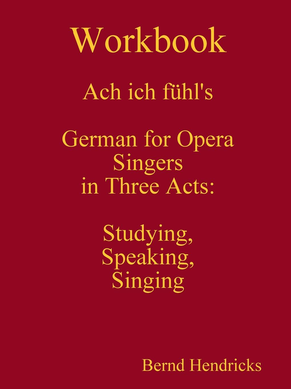 Фото - Bernd Hendricks Workbook Ach ich fuhl.s - German for Opera Singers in Three Acts. Studying, Speaking, Singing agent based snort in distributed environment