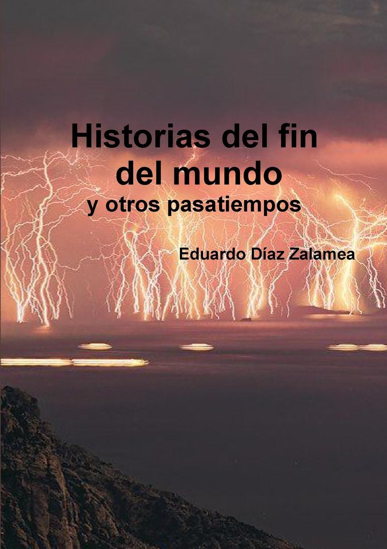 Eduardo Diaz Zalamea Historias del fin del mundo y otros pasatiempos yo si que me cuido