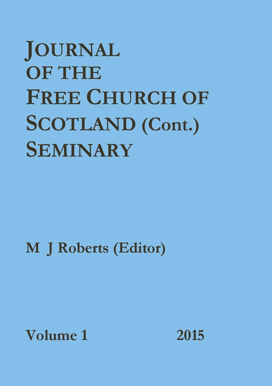 M J Roberts (Editor) Journal of the Free Church of Scotland (Cont.) Seminary harry herman six principles of the doctrine of christ foundation for pentecostal apostolic faith